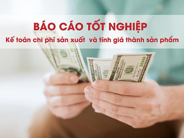 bao-cao-tot-nghiep-ke-toan-chi-phi-san-xuat-va-tinh-gia-thanh-san-pham