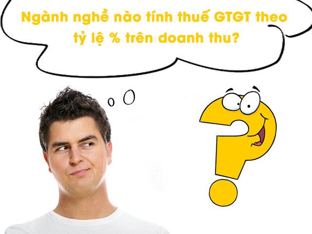 Ngành nghề nào tính thuế GTGT theo tỷ lệ % trên doanh thu?